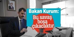 Bakan Kurum: Bu savaş boşa çıkacaktır