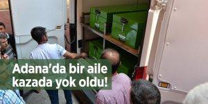 Adana'da bir aile kazada yok oldu