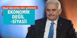 Binali Yıldırım'dan dolar açıklaması: Ekonomik değil siyasi!