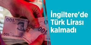 İngiltere'de Türk Lirası kalmadı