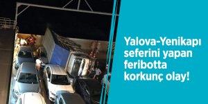 Yalova-Yenikapı seferini yapan feribotta korkunç olay!