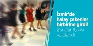 İzmir'de halay çekenler birbirine girdi! 2'si ağır 16 kişi yaralandı