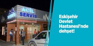 Eskişehir Devlet Hastanesi'nde dehşet!
