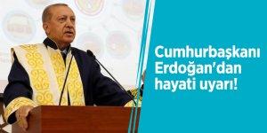 Cumhurbaşkanı Erdoğan'dan hayati uyarı!