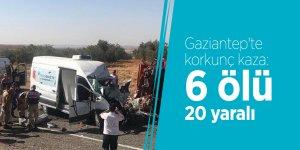 Gaziantep'te korkunç kaza: 6 ölü 20 yaralı