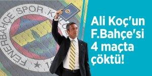 Ali Koç'un F.Bahçe'si 4 maçta çöktü!