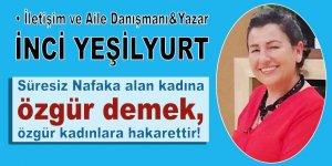 Yazar İnci Yeşilyurt: Süresiz Nafaka alan kadına özgür demek, özgür kadınlara hakarettir!