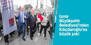 İzmir Büyükşehir Belediyesi'nden Kılıçdaroğlu'na büyük şok!