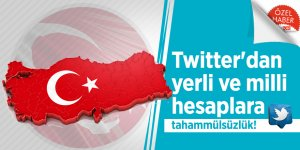 Twitter'dan yerli ve milli hesaplara tahammülsüzlük!