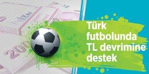 Türk futbolunda TL devrimine destek