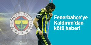 Fenerbahçe'ye Kaldırım'dan kötü haber!
