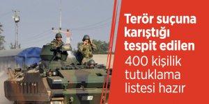 Terör suçuna karıştığı tespit edilen 400 kişilik tutuklama listesi hazır