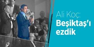 Ali Koç: Beşiktaş'ı ezdik