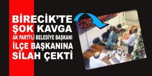 Birecik'te şok kavga: AK Partili Belediye Başkanı partisinin İlçe Başkanı'na silah çekti!