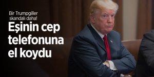 Bir Trumpgiller skandalı daha! Eşinin cep telefonuna el koydu