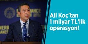Ali Koç'tan 1 milyar TL'lik operasyon!