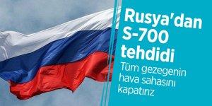 Rusya'dan S-700 tehdidi: Tüm gezegenin hava sahasını kapatırız