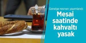 Genelge resmen yayımlandı: Mesai saatinde kahvaltı yasak