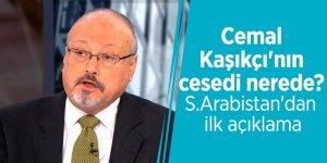 Cemal Kaşıkçı'nın cesedi nerede? S.Arabistan'dan ilk açıklama