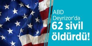 ABD Deyrizor'da 62 sivil öldürdü!