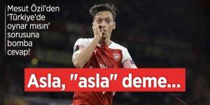Mesut Özil'den 'Türkiye'de oynar mısın' sorusuna bomba cevap!