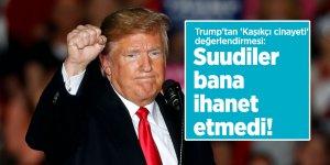 Trump'tan 'Kaşıkçı cinayeti' değerlendirmesi: Suudiler bana ihanet etmedi!