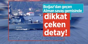 Boğaz'dan geçen Alman savaş gemisinde dikkat çeken detay!