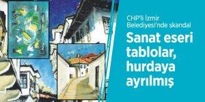 CHP'li İzmir Belediyesi'nde skandal! Sanat eseri tablolar, hurdaya ayrılmış
