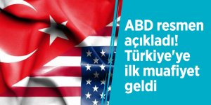 ABD resmen açıkladı! Türkiye'ye ilk muafiyet geldi