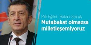 Milli Eğitim Bakanı Selçuk: Mutabakat olmazsa milletleşemiyoruz