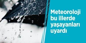 Meteoroloji bu illerde yaşayanları uyardı