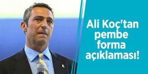 Ali Koç'tan pembe forma açıklaması!