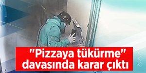 """""""Pizzaya tükürme"""" davasında karar çıktı"""