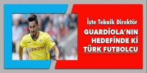 İşte Guardiola'nın hedefindeki Türk futbolcu