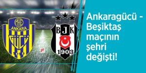 Ankaragücü - Beşiktaş maçının şehri değişti!