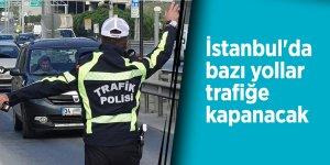 İstanbul'da bazı yollar trafiğe kapanacak