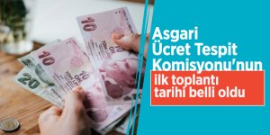Asgari Ücret Tespit Komisyonu'nun ilk toplantı tarihi belli oldu