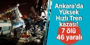 Ankara'da Yüksek Hızlı Tren kazası! 7 ölü 46 yaralı