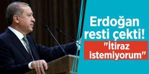 """Erdoğan resti çekti! """"İtiraz istemiyorum"""""""