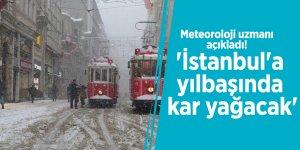 Meteoroloji uzmanı açıkladı! 'İstanbul'a yılbaşında kar yağacak'