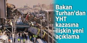 Bakan Turhan'dan YHT kazasına ilişkin yeni açıklama