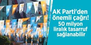 AK Parti'den önemli çağrı! 50 milyon liralık tasarruf sağlanabilir