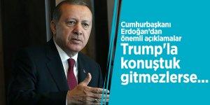 Cumhurbaşkanı Erdoğan: Trump'la konuştuk gitmezlerse...