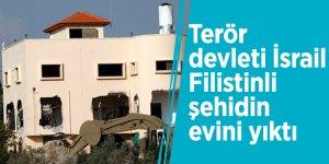 Terör devleti İsrail, Filistinli şehidin evini yıktı
