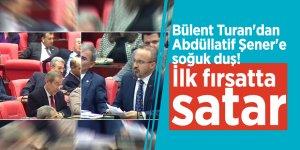 Bülent Turan'dan Abdüllatif Şener'e: İlk fırsatta satar