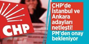 CHP'de İstanbul ve Ankara adayları netleşti! PM'den onay bekleniyor