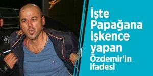 İşte Papağana işkence yapan Özdemir'in ifadesi