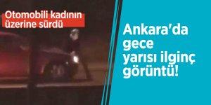 Ankara'da gece yarısı ilginç görüntü! Otomobili kadının üzerine sürdü