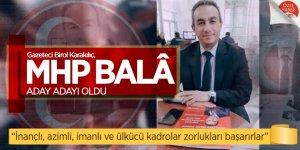 Gazeteci Birol Karakılıç, MHP Balâ aday adayı oldu