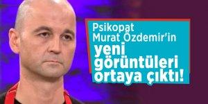 Psikopat Murat Özdemir'in yeni görüntüleri ortaya çıktı!